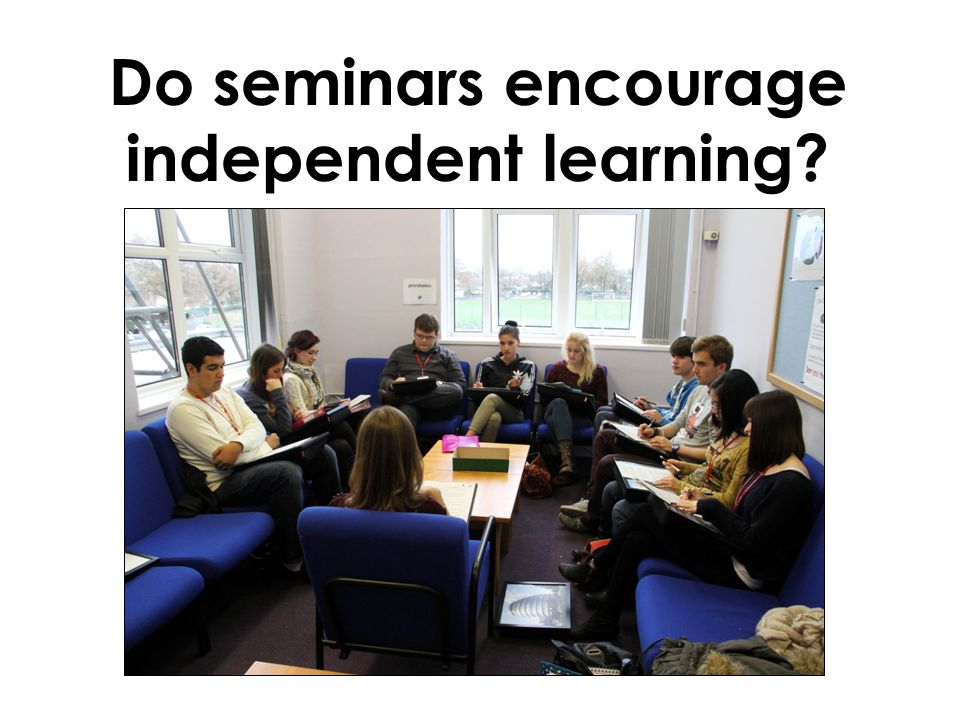 Do seminars encourage independent learning