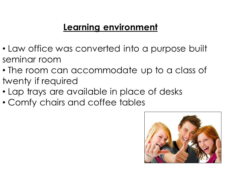 Learning environment Law office was converted into a purpose built seminar room The room can accommodate up to a class of twenty if required Lap trays are available in place of desks Comfy chairs and coffee tables
