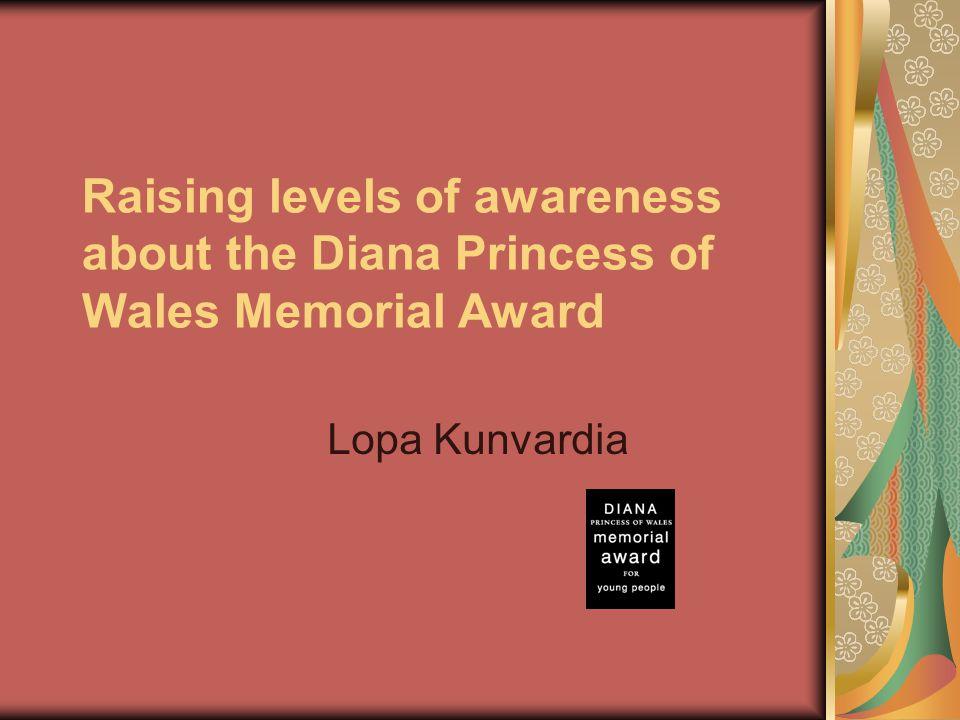Raising levels of awareness about the Diana Princess of Wales Memorial Award Lopa Kunvardia