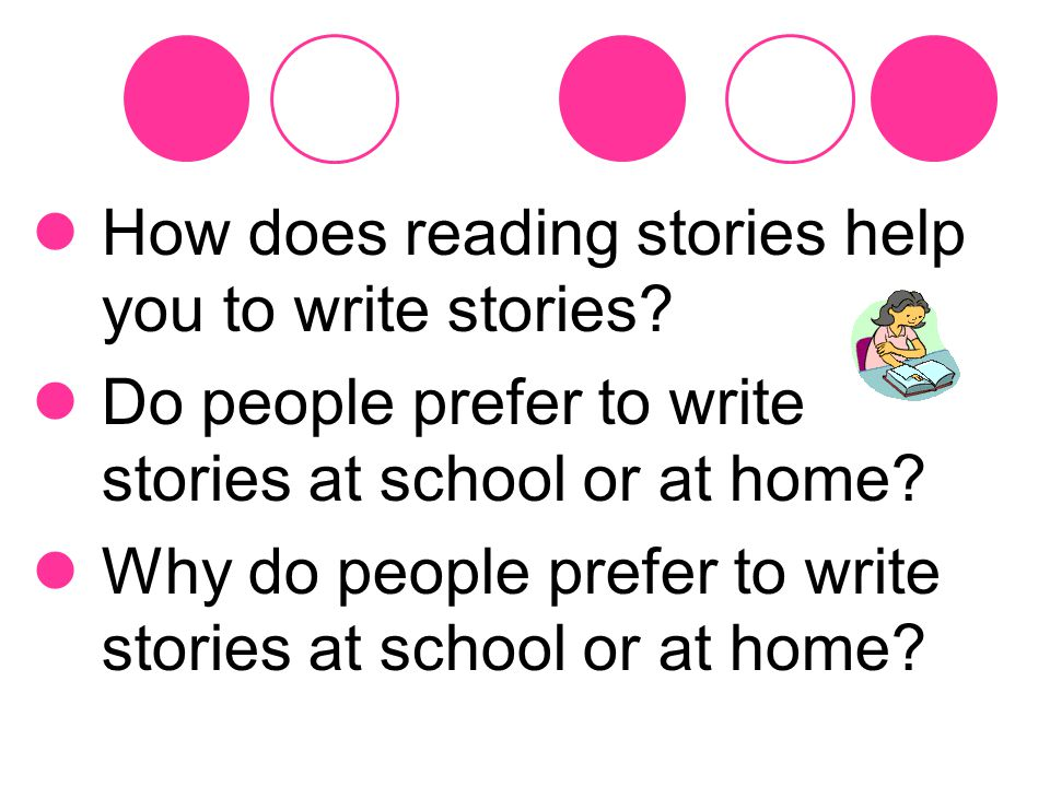 Why people prefer to write stories at school