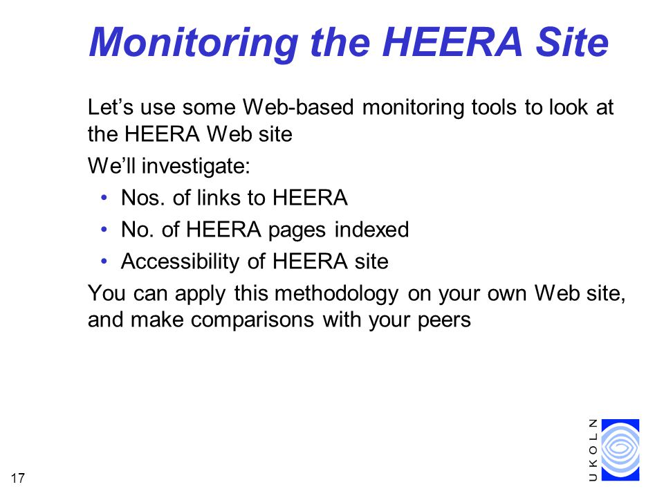 17 Monitoring the HEERA Site Let's use some Web-based monitoring tools to look at the HEERA Web site We'll investigate: Nos.