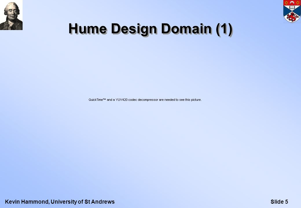Slide 5Kevin Hammond, University of St Andrews Hume Design Domain (1)