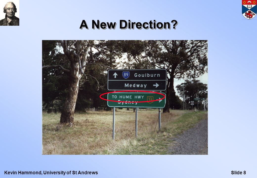 Slide 8Kevin Hammond, University of St Andrews A New Direction