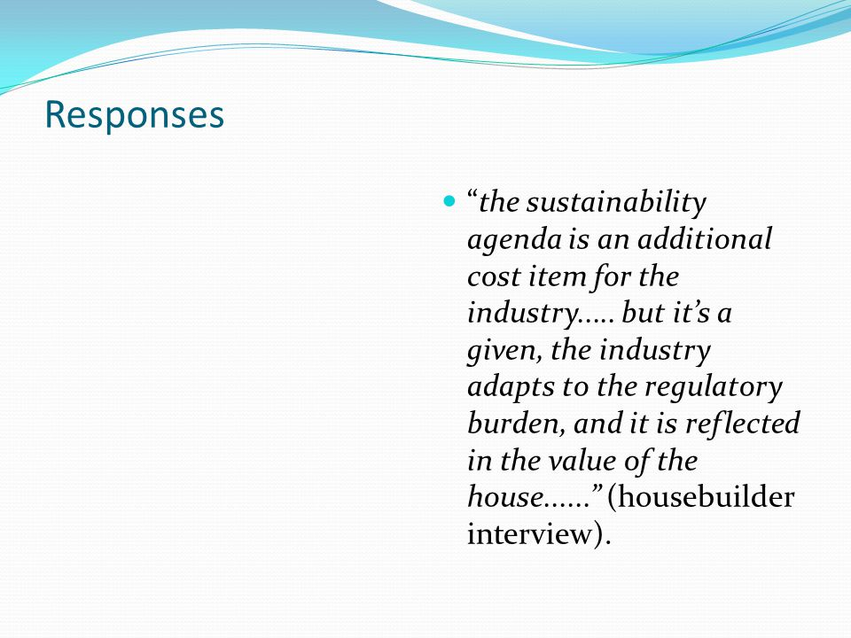 Responses the sustainability agenda is an additional cost item for the industry.....
