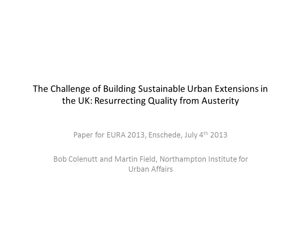 The Crisis of Supply and Quality From all political parties in UK there are calls to substantially increase housing supply, both market and affordable, but there no clear strategy emerging of how to do it or where the money comes from or the form of spatial planning required In the recession sustainable development measures have fallen off the end as developers and Government demand commercial viability before quality or sustainability; cross subsidy to affordable rent has collapsed One of the solutions suggested is to build a new generation of Garden Cities or New Towns, or sustainable urban extensions on the edge of existing towns and cities This presentation puts the concept of large scale housing development under the spotlight, from the perspective of a critique of the house building industry in the UK