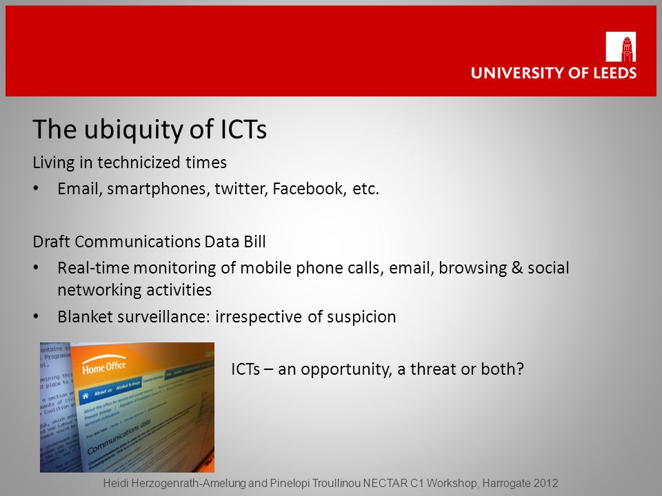The ubiquity of ICTs Living in technicized times  , smartphones, twitter, Facebook, etc.