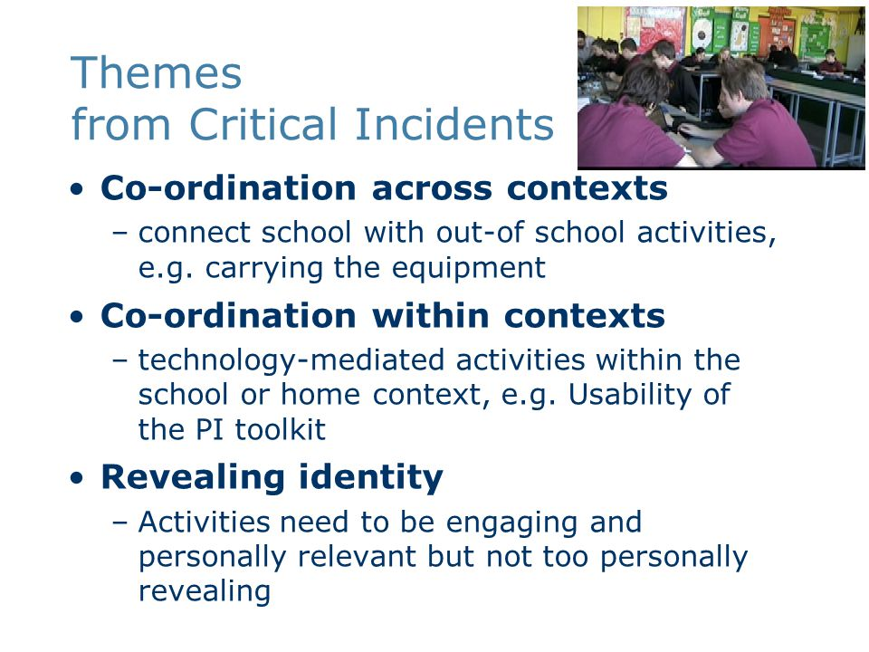 Themes from Critical Incidents Co-ordination across contexts –connect school with out-of school activities, e.g. carrying the equipment Co-ordination