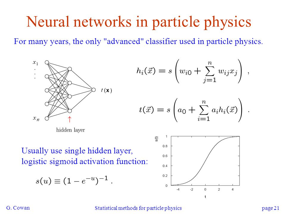 G. Cowan Statistical methods for particle physics page 21 Neural networks in particle physics For many years, the only