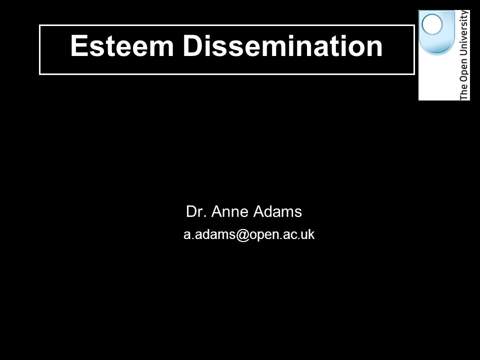 1 of 35 Dr. Anne Adams a.adams@open.ac.uk Esteem Dissemination