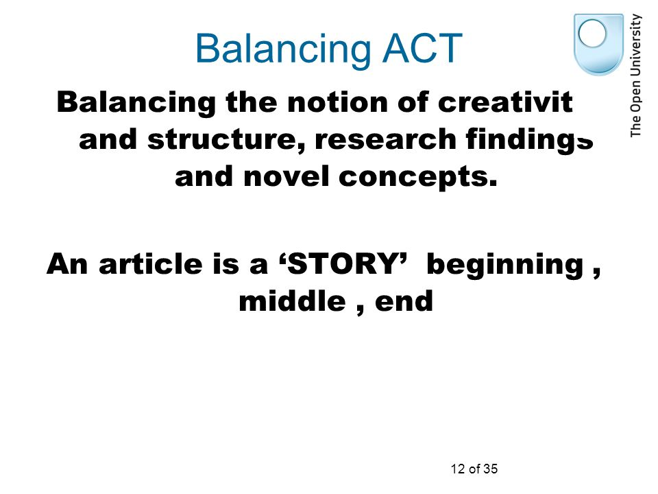 12 of 35 Balancing ACT Balancing the notion of creativity and structure, research findings and novel concepts.