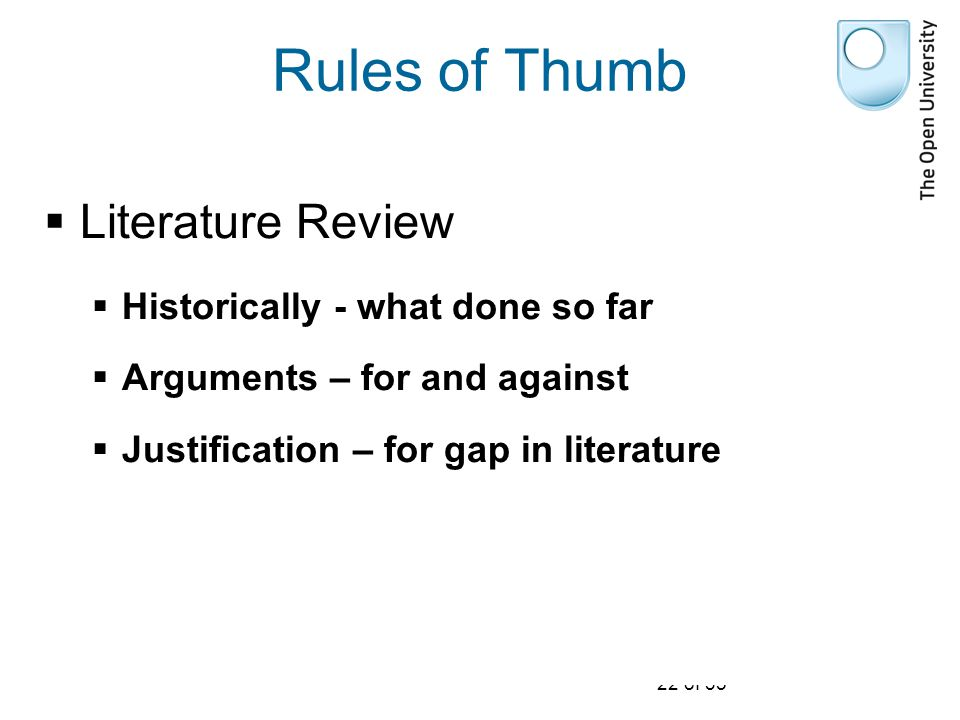 22 of 35 Rules of Thumb  Literature Review  Historically - what done so far  Arguments – for and against  Justification – for gap in literature