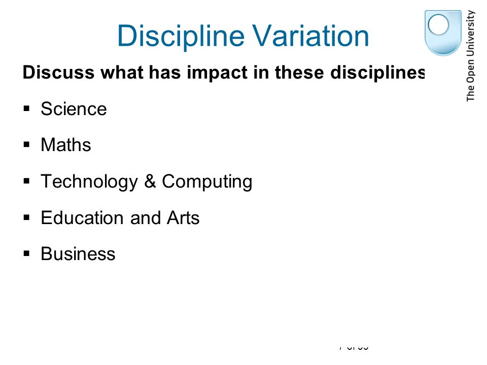 7 of 35 Discipline Variation Discuss what has impact in these disciplines:  Science  Maths  Technology & Computing  Education and Arts  Business