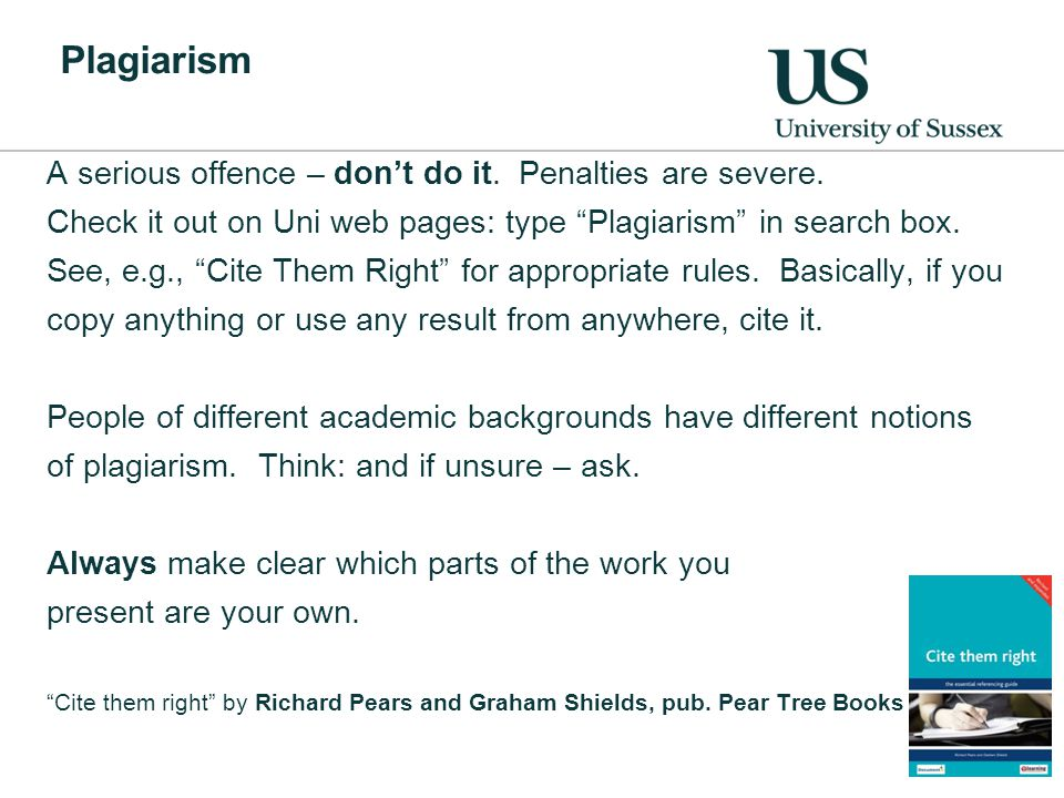 Plagiarism A serious offence – don't do it.Penalties are severe.