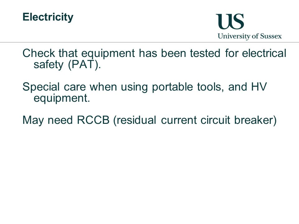 Electricity Check that equipment has been tested for electrical safety (PAT).