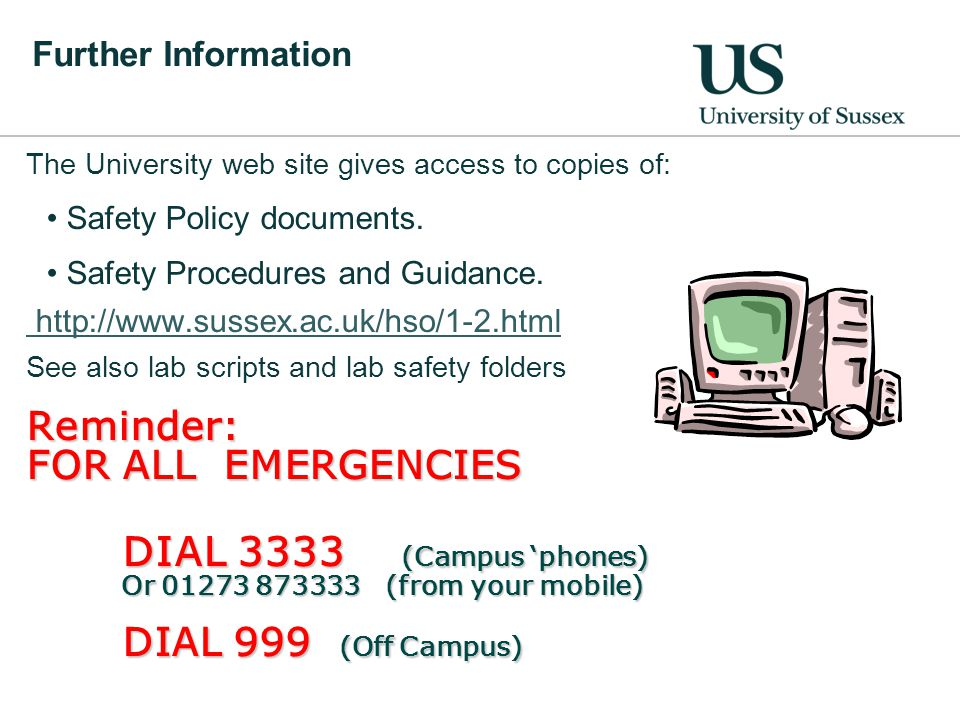 Further Information The University web site gives access to copies of: Safety Policy documents.