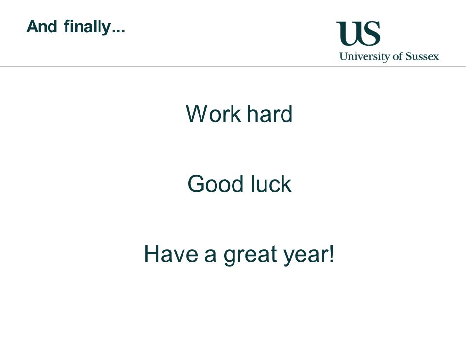 And finally... Work hard Good luck Have a great year!