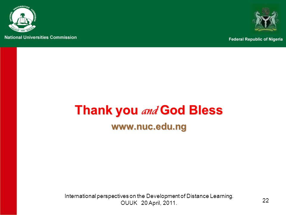 22 Thank you and God Bless www.nuc.edu.ng International perspectives on the Development of Distance Learning.