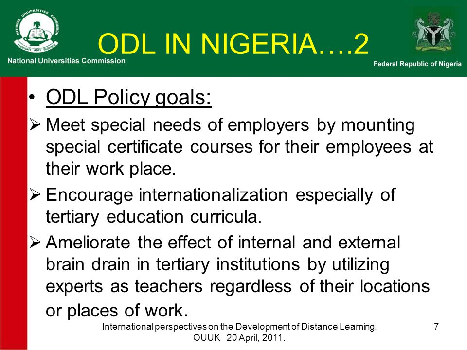 ODL IN NIGERIA….2 ODL Policy goals:  Meet special needs of employers by mounting special certificate courses for their employees at their work place.