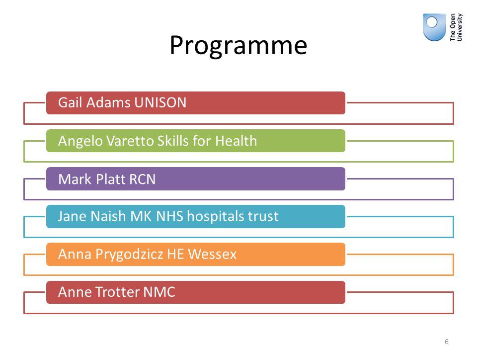 Programme Gail Adams UNISON Angelo Varetto Skills for HealthMark Platt RCN Jane Naish MK NHS hospitals trustAnna Prygodzicz HE WessexAnne Trotter NMC 6