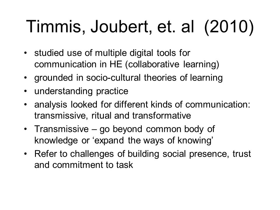 Timmis, Joubert, et. al (2010) studied use of multiple digital tools for communication in HE (collaborative learning) grounded in socio-cultural theor