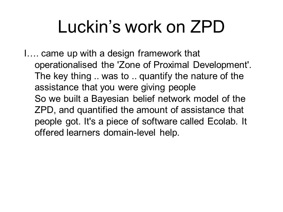 Luckin's work on ZPD I…. came up with a design framework that operationalised the 'Zone of Proximal Development'. The key thing.. was to.. quantify th