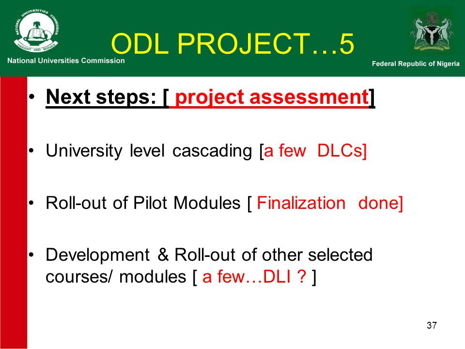ODL PROJECT…5 Next steps: [ project assessment] University level cascading [a few DLCs] Roll-out of Pilot Modules [ Finalization done] Development & Roll-out of other selected courses/ modules [ a few…DLI .