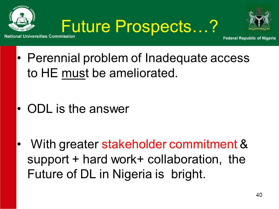 Future Prospects…. Perennial problem of Inadequate access to HE must be ameliorated.