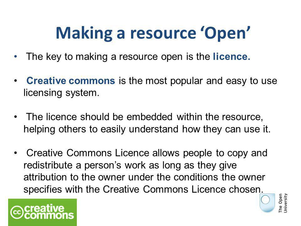 Making a resource 'Open' The key to making a resource open is the licence.