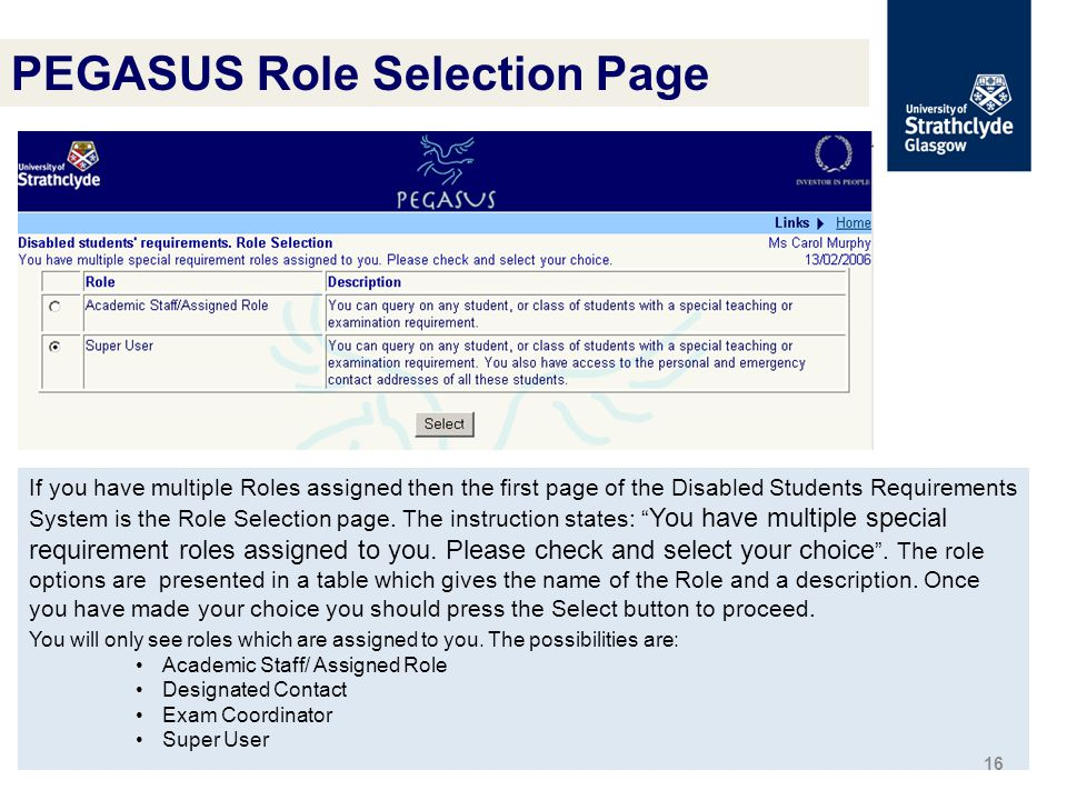 If you have multiple Roles assigned then the first page of the Disabled Students Requirements System is the Role Selection page.