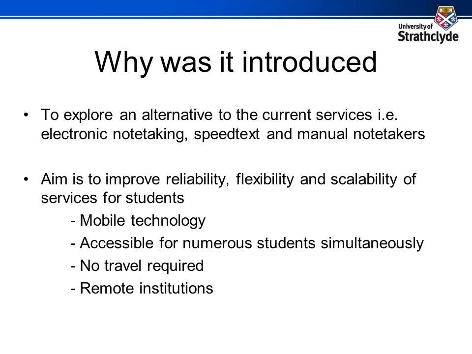 Why was it introduced To explore an alternative to the current services i.e.