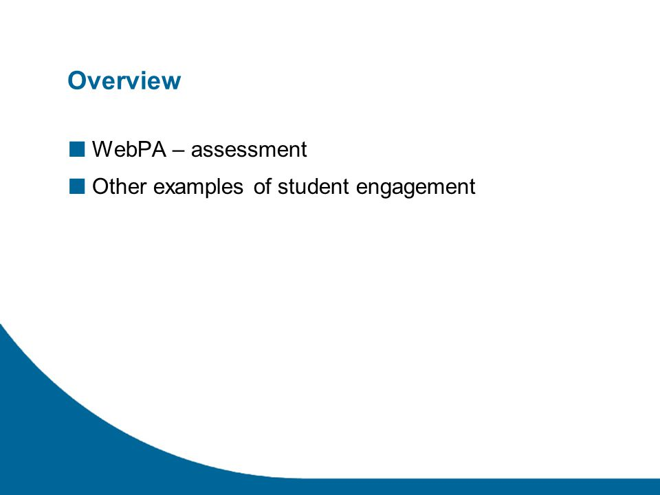 Overview ■ WebPA – assessment ■ Other examples of student engagement