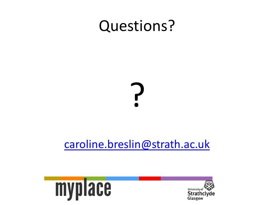 Questions? ? caroline.breslin@strath.ac.uk