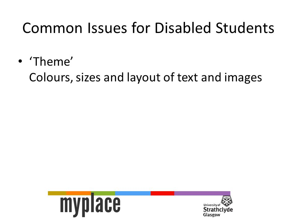 'Theme' Colours, sizes and layout of text and images Common Issues for Disabled Students