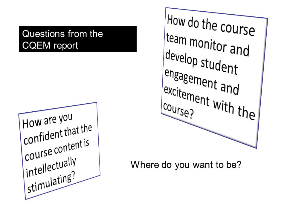 Questions from the CQEM report Where do you want to be