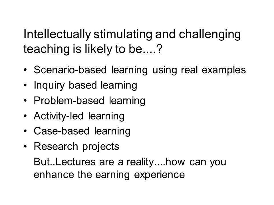 Intellectually stimulating and challenging teaching is likely to be.....