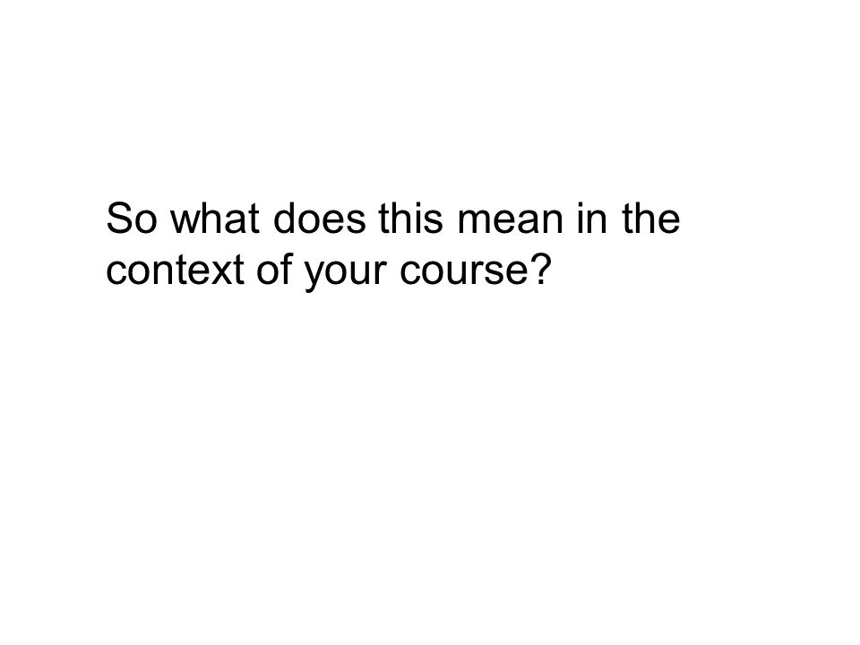 So what does this mean in the context of your course