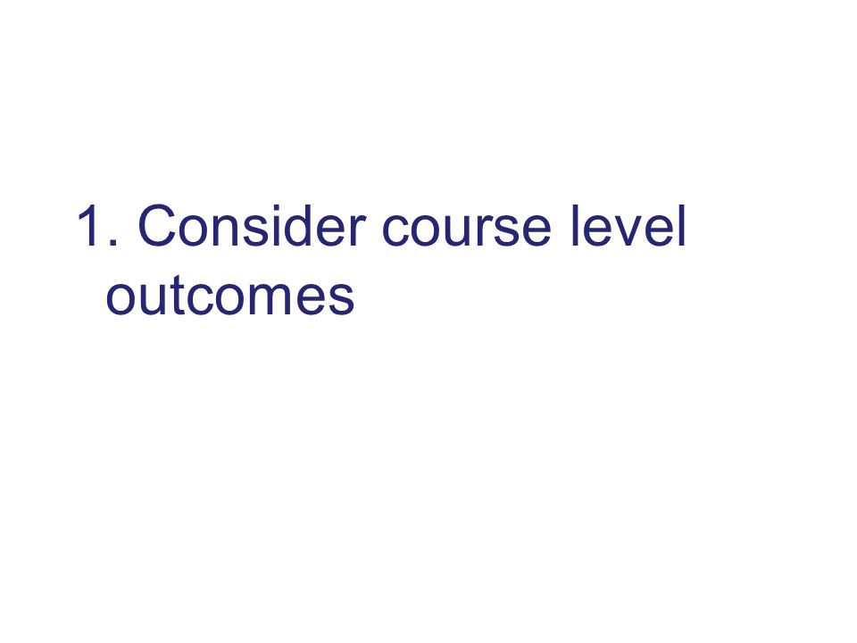 1. Consider course level outcomes