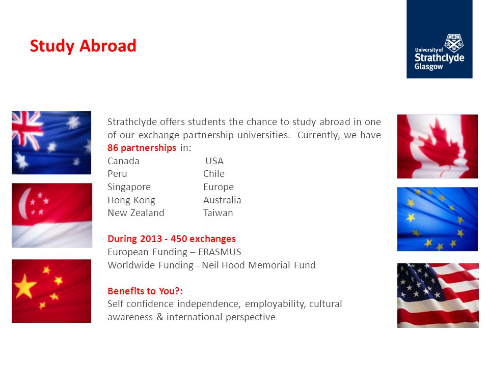 Study Abroad Strathclyde offers students the chance to study abroad in one of our exchange partnership universities. Currently, we have 86 partnership