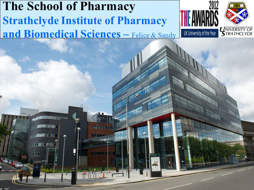 The School of Pharmacy Strathclyde Institute of Pharmacy and Biomedical Sciences – Felice & Sandy