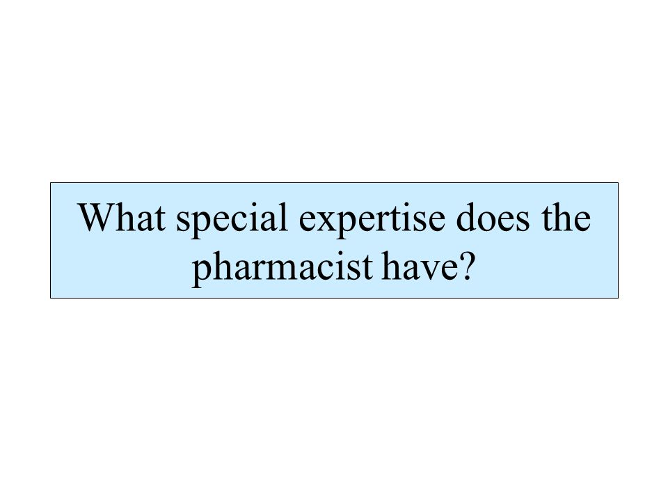 What special expertise does the pharmacist have?