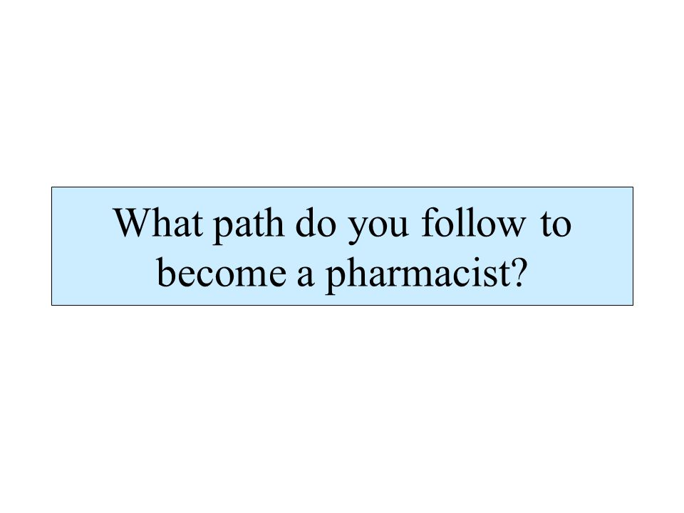 What path do you follow to become a pharmacist?