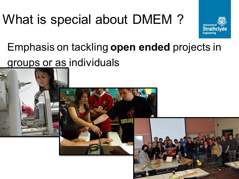 What is special about DMEM ? Emphasis on tackling open ended projects in groups or as individuals