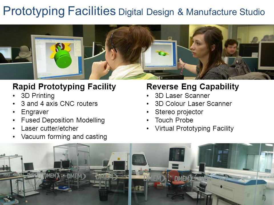 Rapid Prototyping Facility 3D Printing 3 and 4 axis CNC routers Engraver Fused Deposition Modelling Laser cutter/etcher Vacuum forming and casting Rev
