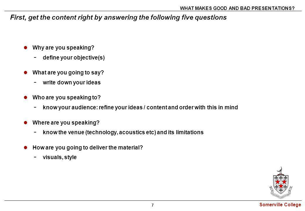 Somerville College 7 First, get the content right by answering the following five questions Why are you speaking? ­ define your objective(s) What are