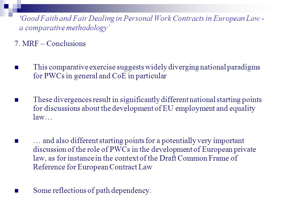 'Good Faith and Fair Dealing in Personal Work Contracts in European Law - a comparative methodology' 7. MRF – Conclusions This comparative exercise su
