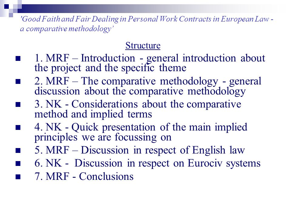'Good Faith and Fair Dealing in Personal Work Contracts in European Law - a comparative methodology' Structure 1. MRF – Introduction - general introdu
