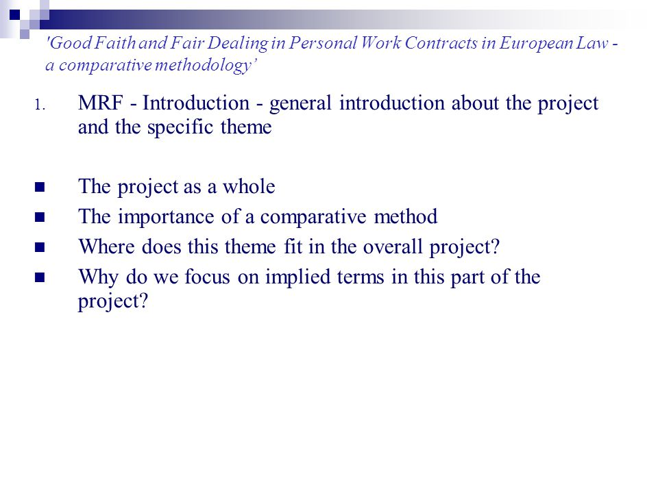'Good Faith and Fair Dealing in Personal Work Contracts in European Law - a comparative methodology' 1. MRF - Introduction - general introduction abou