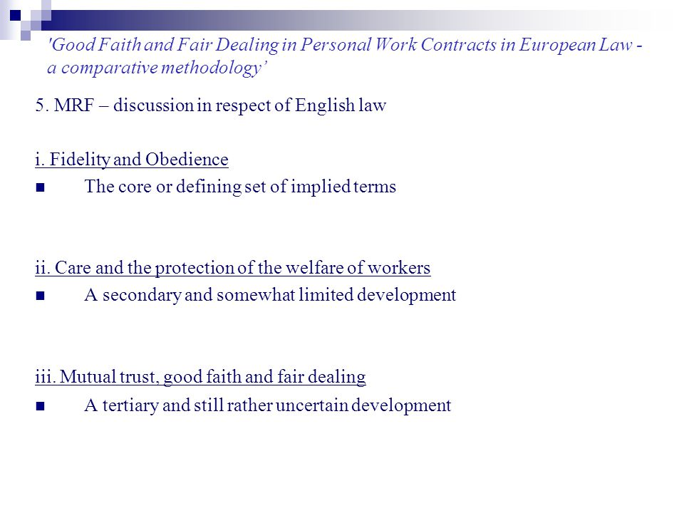 'Good Faith and Fair Dealing in Personal Work Contracts in European Law - a comparative methodology' 5. MRF – discussion in respect of English law i.