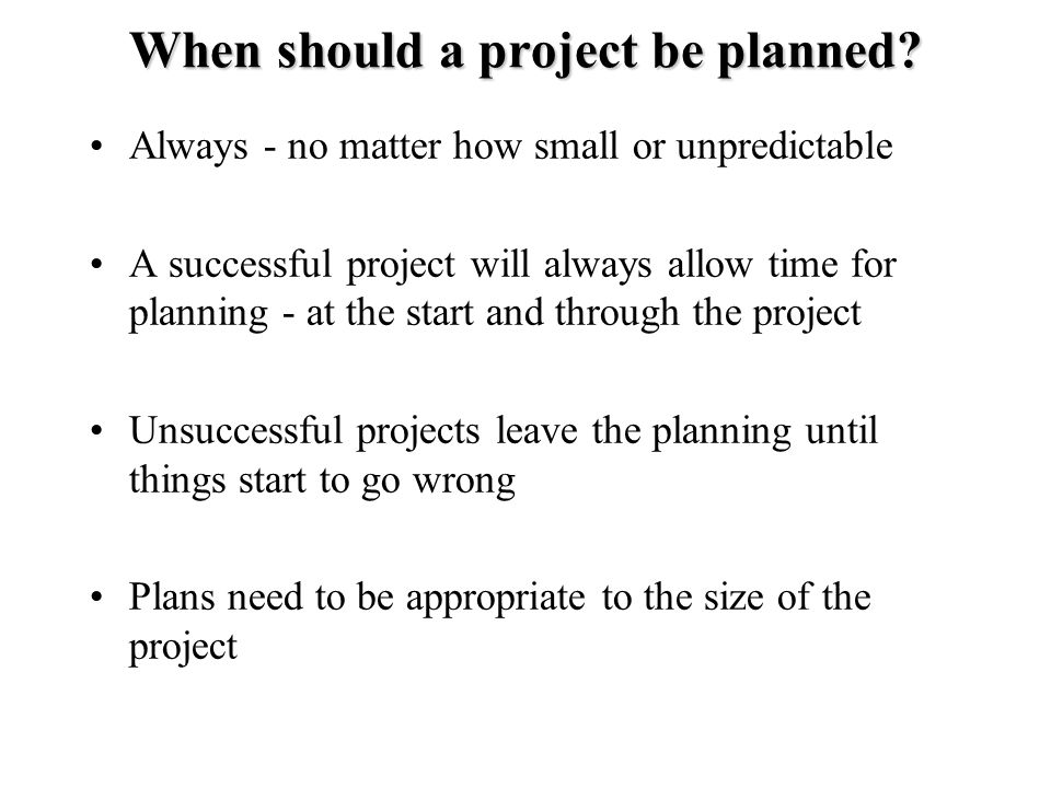 When should a project be planned.