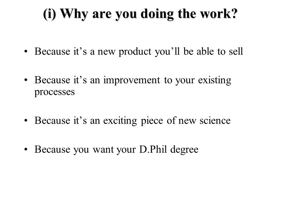(i) Why are you doing the work.